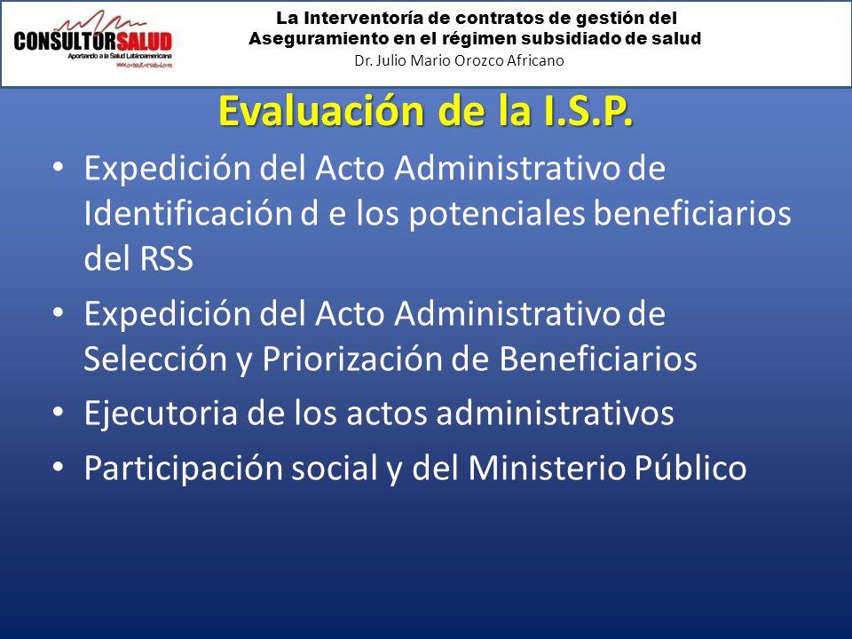 La Interventoría de contratos de gestión del Aseguramiento en el régimen subsidiado de salud Dr. Julio Mario Orozco Africano Evaluación de la I.S.P. E