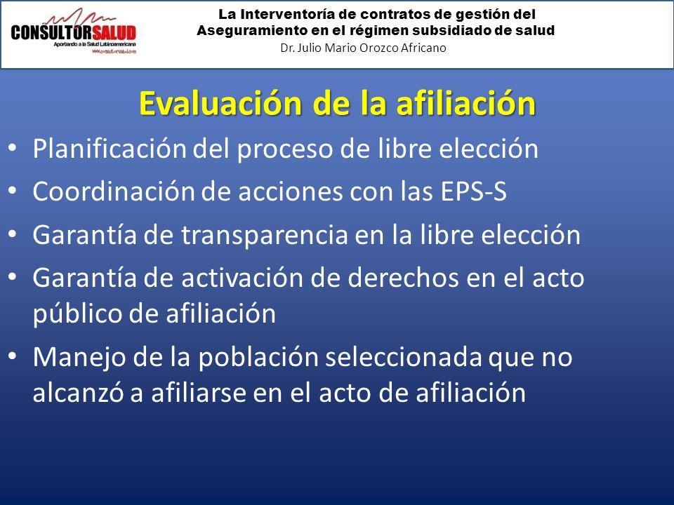 La Interventoría de contratos de gestión del Aseguramiento en el régimen subsidiado de salud Dr. Julio Mario Orozco Africano Evaluación de la afiliaci