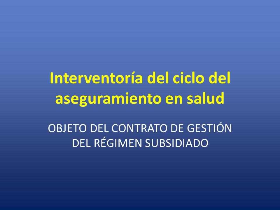 Interventoría del ciclo del aseguramiento en salud OBJETO DEL CONTRATO DE GESTIÓN DEL RÉGIMEN SUBSIDIADO