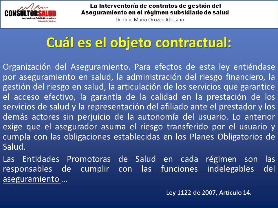 La Interventoría de contratos de gestión del Aseguramiento en el régimen subsidiado de salud Dr. Julio Mario Orozco Africano Cuál es el objeto contrac