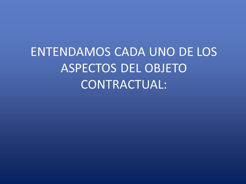 ENTENDAMOS CADA UNO DE LOS ASPECTOS DEL OBJETO CONTRACTUAL: