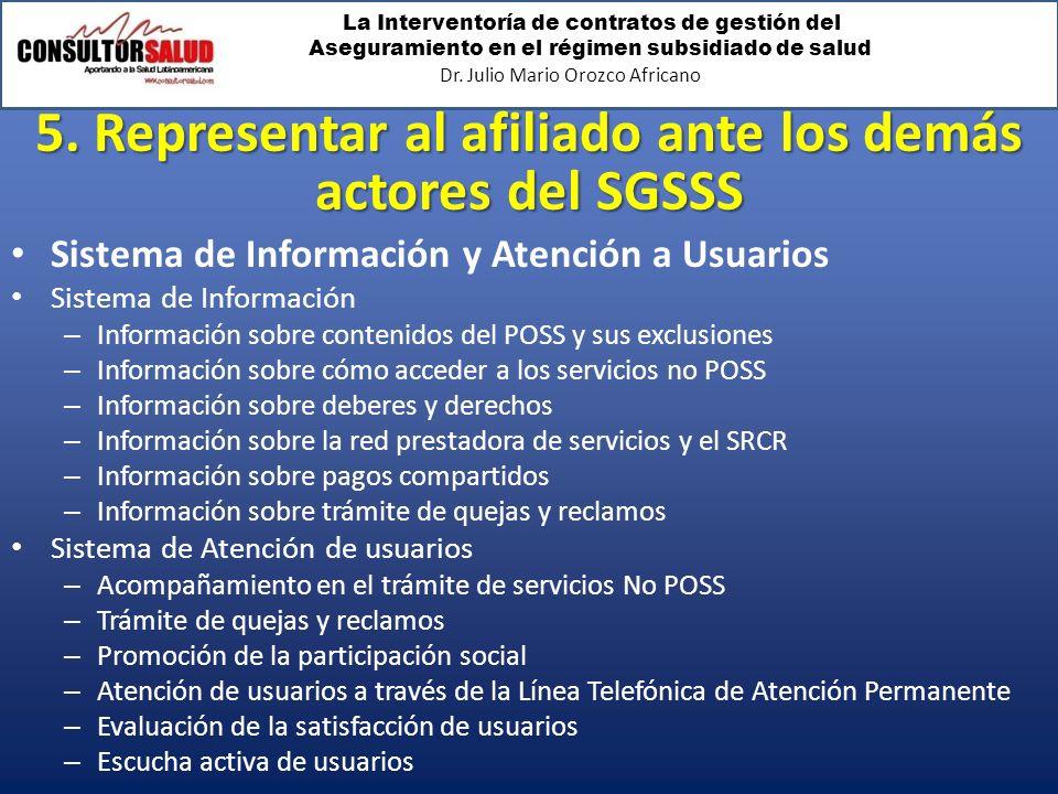 La Interventoría de contratos de gestión del Aseguramiento en el régimen subsidiado de salud Dr. Julio Mario Orozco Africano 5. Representar al afiliad