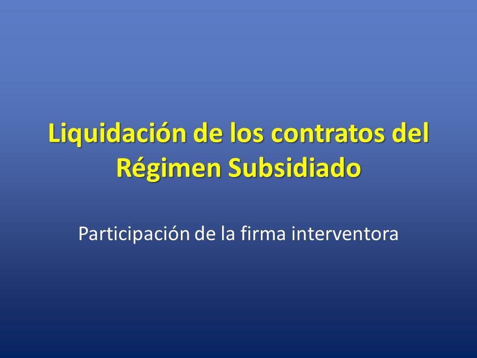 Liquidación de los contratos del Régimen Subsidiado Participación de la firma interventora
