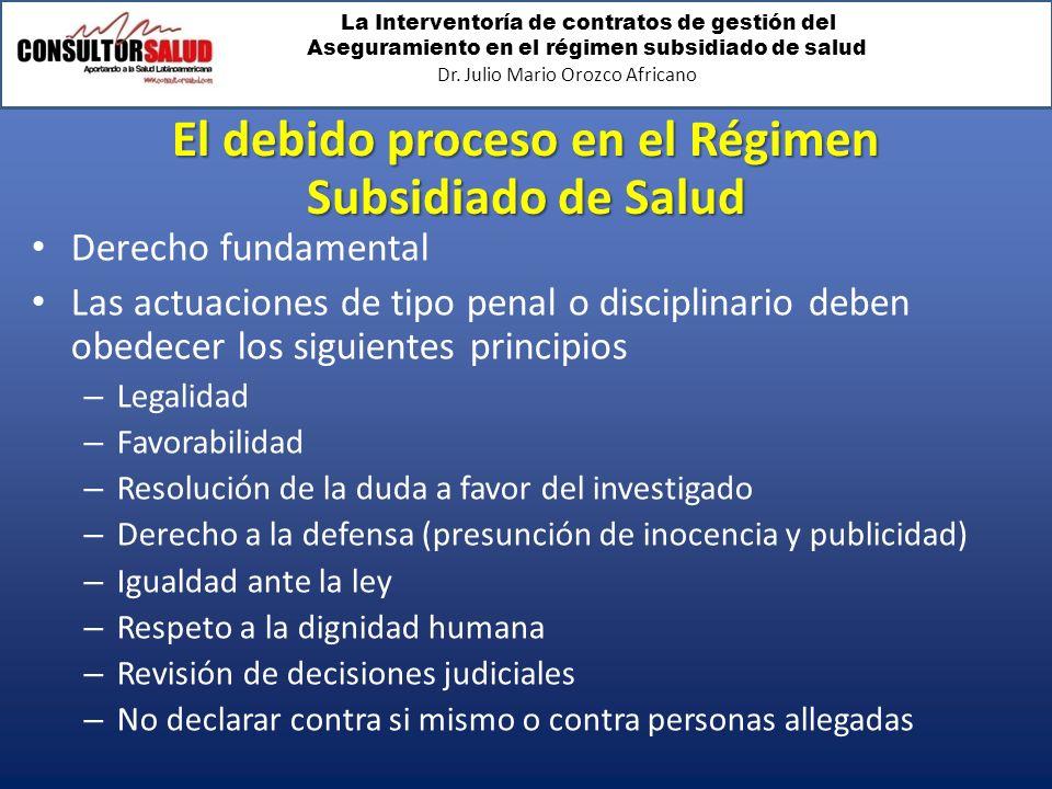 La Interventoría de contratos de gestión del Aseguramiento en el régimen subsidiado de salud Dr. Julio Mario Orozco Africano El debido proceso en el R