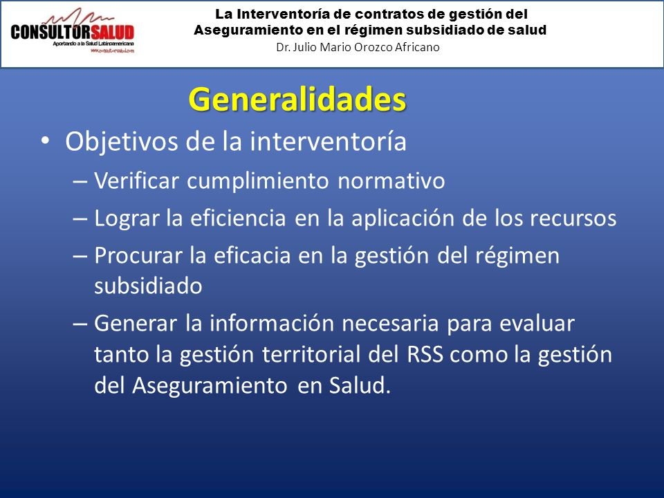 La Interventoría de contratos de gestión del Aseguramiento en el régimen subsidiado de salud Dr. Julio Mario Orozco Africano Generalidades Objetivos d