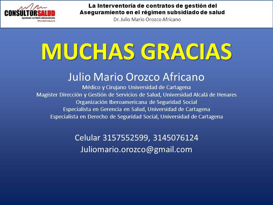 La Interventoría de contratos de gestión del Aseguramiento en el régimen subsidiado de salud Dr. Julio Mario Orozco Africano MUCHAS GRACIAS Julio Mari