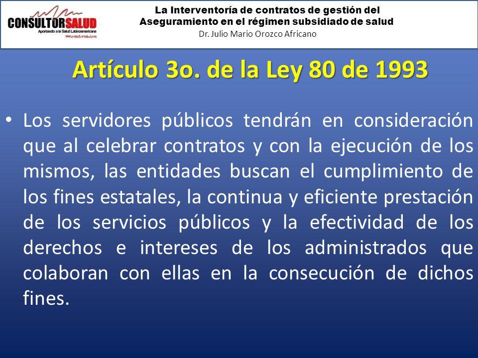 La Interventoría de contratos de gestión del Aseguramiento en el régimen subsidiado de salud Dr. Julio Mario Orozco Africano Artículo 3o. de la Ley 80