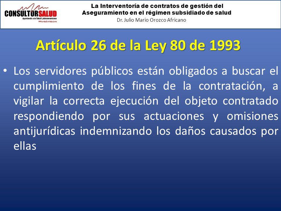 La Interventoría de contratos de gestión del Aseguramiento en el régimen subsidiado de salud Dr. Julio Mario Orozco Africano Artículo 26 de la Ley 80