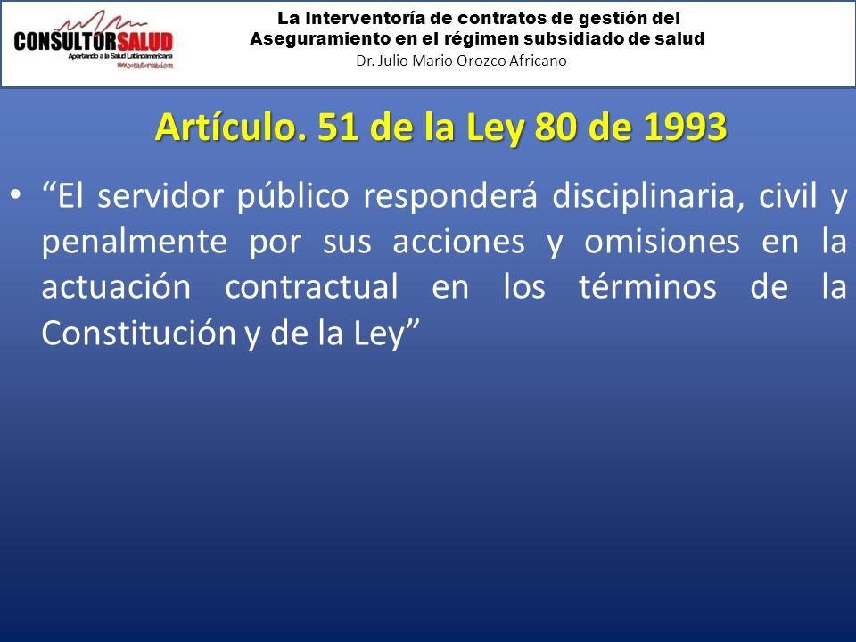 La Interventoría de contratos de gestión del Aseguramiento en el régimen subsidiado de salud Dr. Julio Mario Orozco Africano Artículo. 51 de la Ley 80