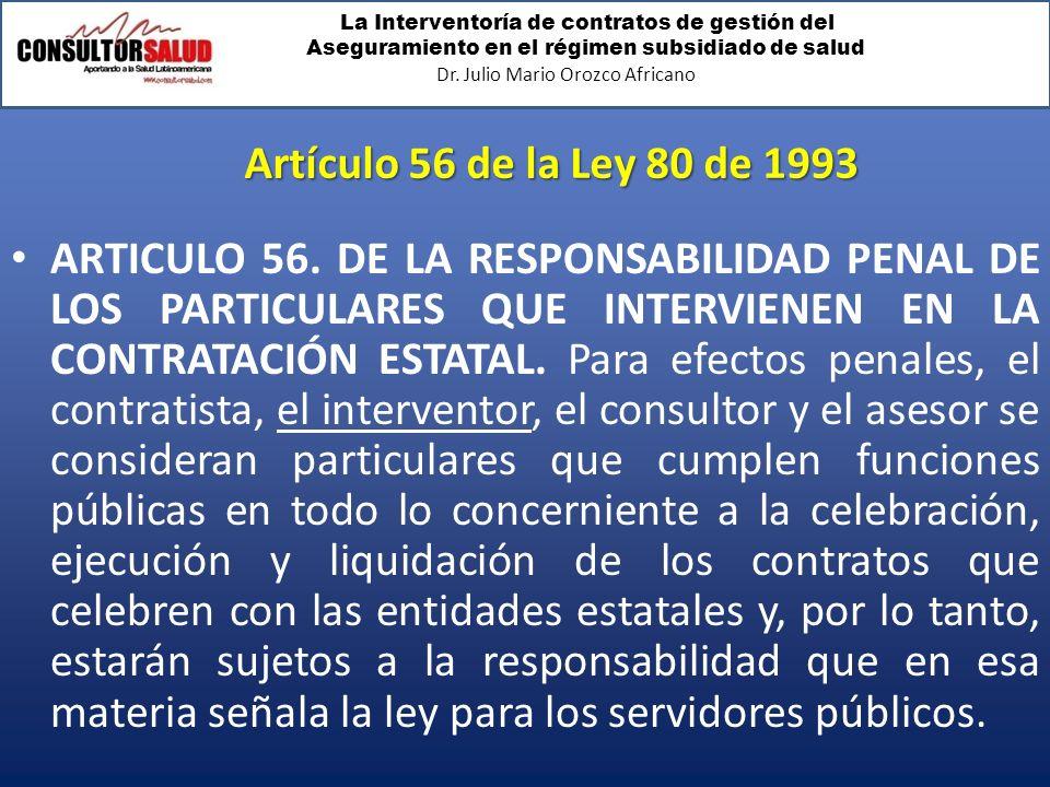 La Interventoría de contratos de gestión del Aseguramiento en el régimen subsidiado de salud Dr. Julio Mario Orozco Africano Artículo 56 de la Ley 80