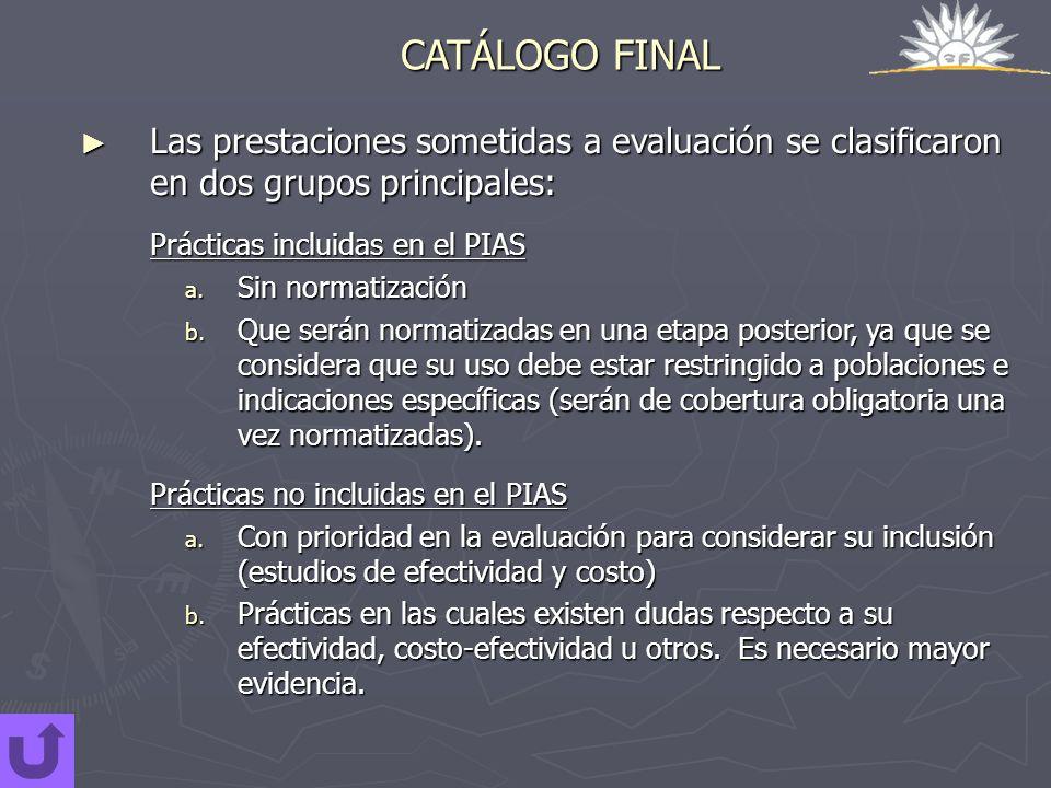 CATÁLOGO FINAL Las prestaciones sometidas a evaluación se clasificaron en dos grupos principales: Las prestaciones sometidas a evaluación se clasifica