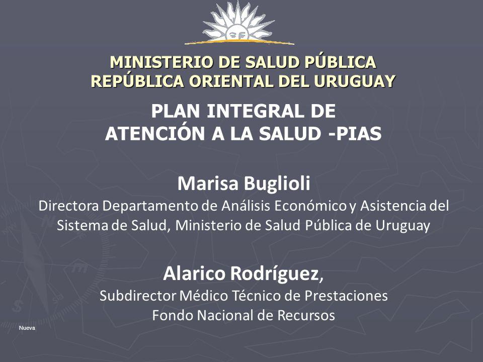 MINISTERIO DE SALUD PÚBLICA REPÚBLICA ORIENTAL DEL URUGUAY PLAN INTEGRAL DE ATENCIÓN A LA SALUD -PIAS Marisa Buglioli Directora Departamento de Anális