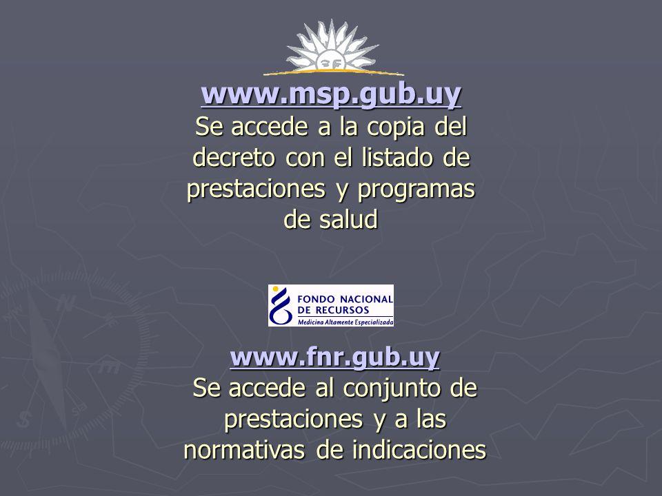 www.msp.gub.uy Se accede a la copia del decreto con el listado de prestaciones y programas de salud www.fnr.gub.uy Se accede al conjunto de prestacion