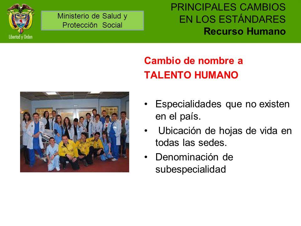 PRINCIPALES CAMBIOS EN LOS ESTÁNDARES Recurso Humano Cambio de nombre a TALENTO HUMANO Especialidades que no existen en el país. Ubicación de hojas de