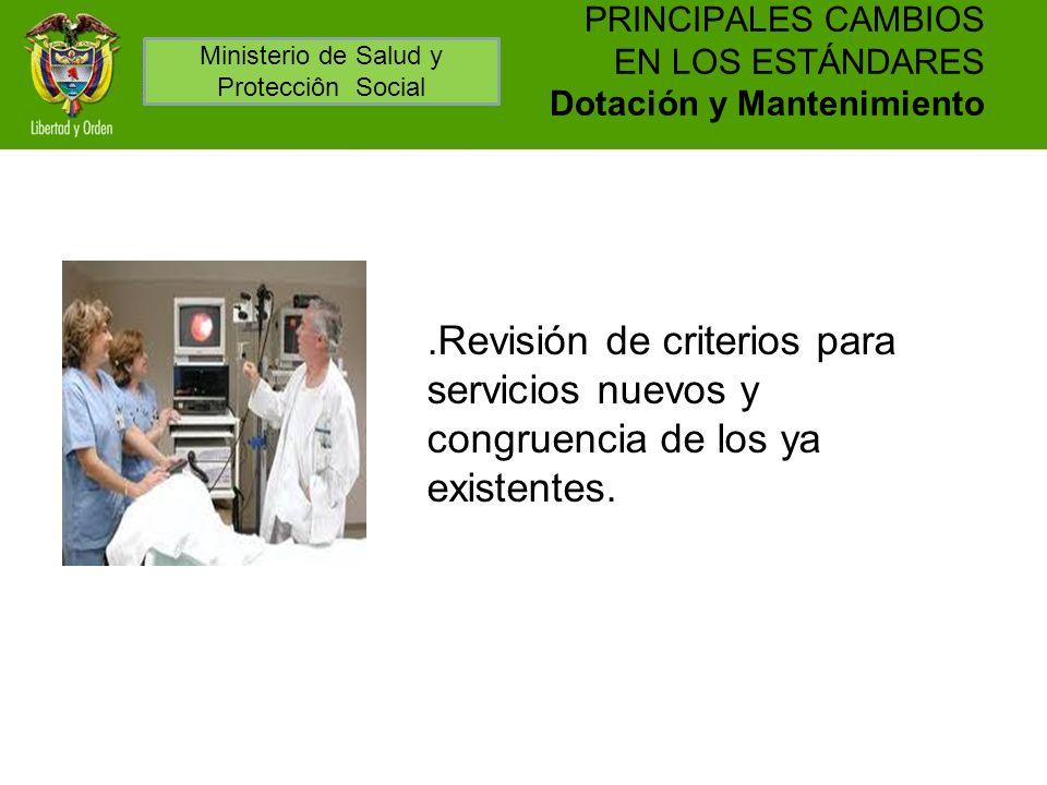 PRINCIPALES CAMBIOS EN LOS ESTÁNDARES Dotación y Mantenimiento.Revisión de criterios para servicios nuevos y congruencia de los ya existentes. Ministe