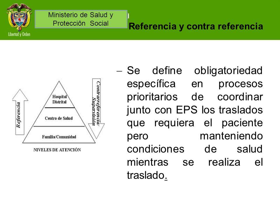 Referencia y contra referencia Se define obligatoriedad específica en procesos prioritarios de coordinar junto con EPS los traslados que requiera el p
