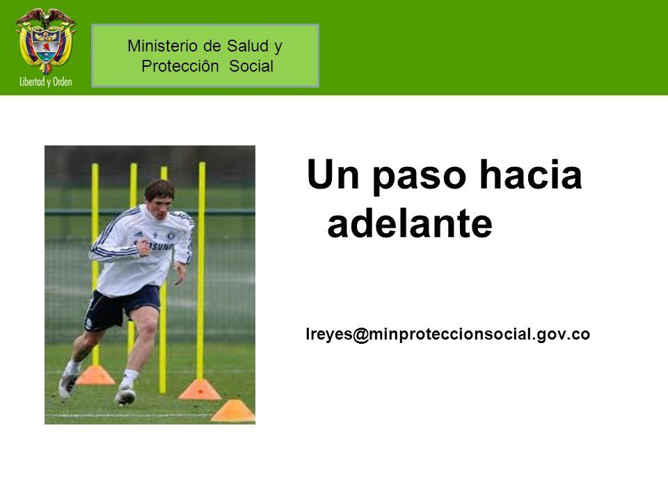 Un paso hacia adelante lreyes@minproteccionsocial.gov.co Ministerio de Salud y Protecciôn Social