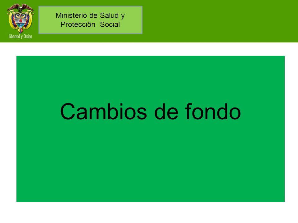 Cambios de fondo Ministerio de Salud y Protecciôn Social