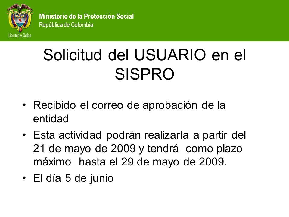 Ministerio de la Protección Social República de Colombia Solicitud del USUARIO en el SISPRO Recibido el correo de aprobación de la entidad Esta activi