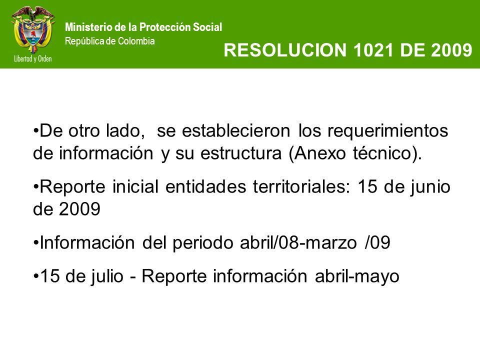 Ministerio de la Protección Social República de Colombia De otro lado, se establecieron los requerimientos de información y su estructura (Anexo técni