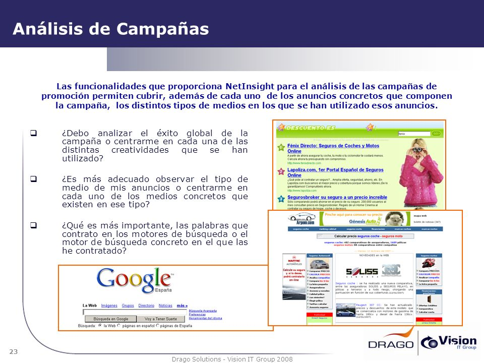 23 Drago Solutions - Vision IT Group 2008 Análisis de Campañas ¿Debo analizar el éxito global de la campaña o centrarme en cada una de las distintas c