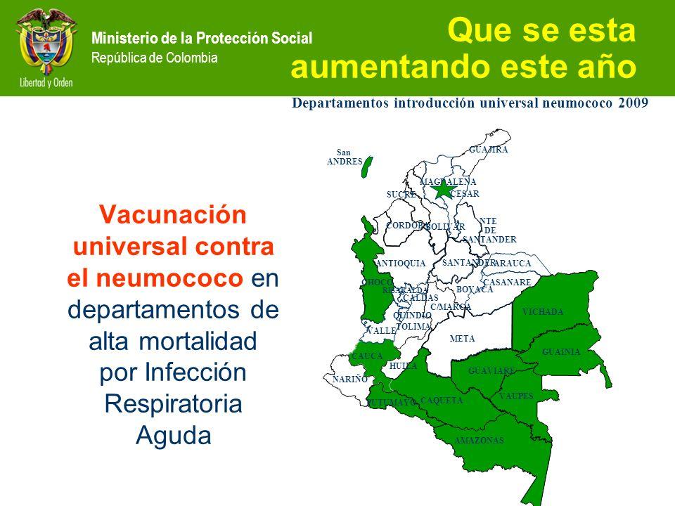 Ministerio de la Protección Social República de Colombia Que se esta aumentando este año Vacunación universal contra el neumococo en departamentos de