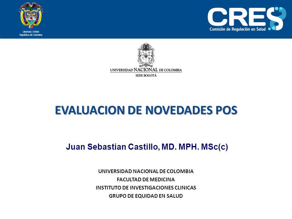 EVALUACION DE NOVEDADES POS UNIVERSIDAD NACIONAL DE COLOMBIA FACULTAD DE MEDICINA INSTITUTO DE INVESTIGACIONES CLINICAS GRUPO DE EQUIDAD EN SALUD Juan