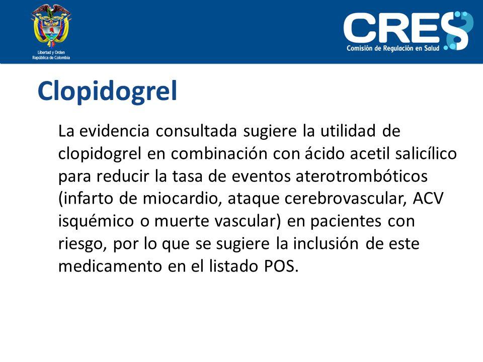 Clopidogrel La evidencia consultada sugiere la utilidad de clopidogrel en combinación con ácido acetil salicílico para reducir la tasa de eventos ater