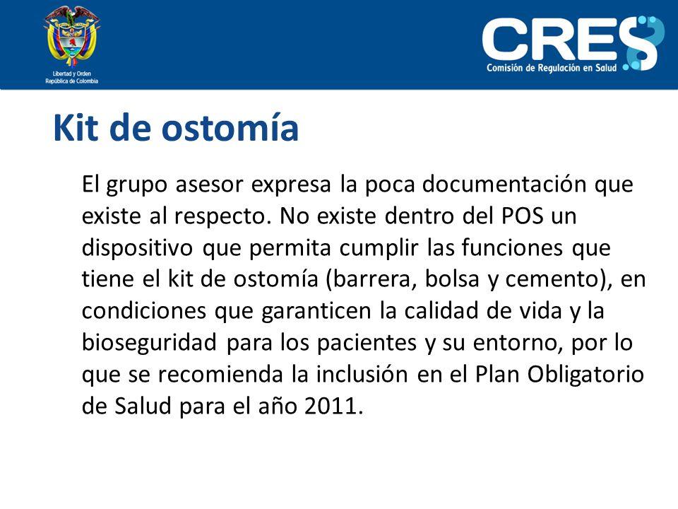Kit de ostomía El grupo asesor expresa la poca documentación que existe al respecto. No existe dentro del POS un dispositivo que permita cumplir las f