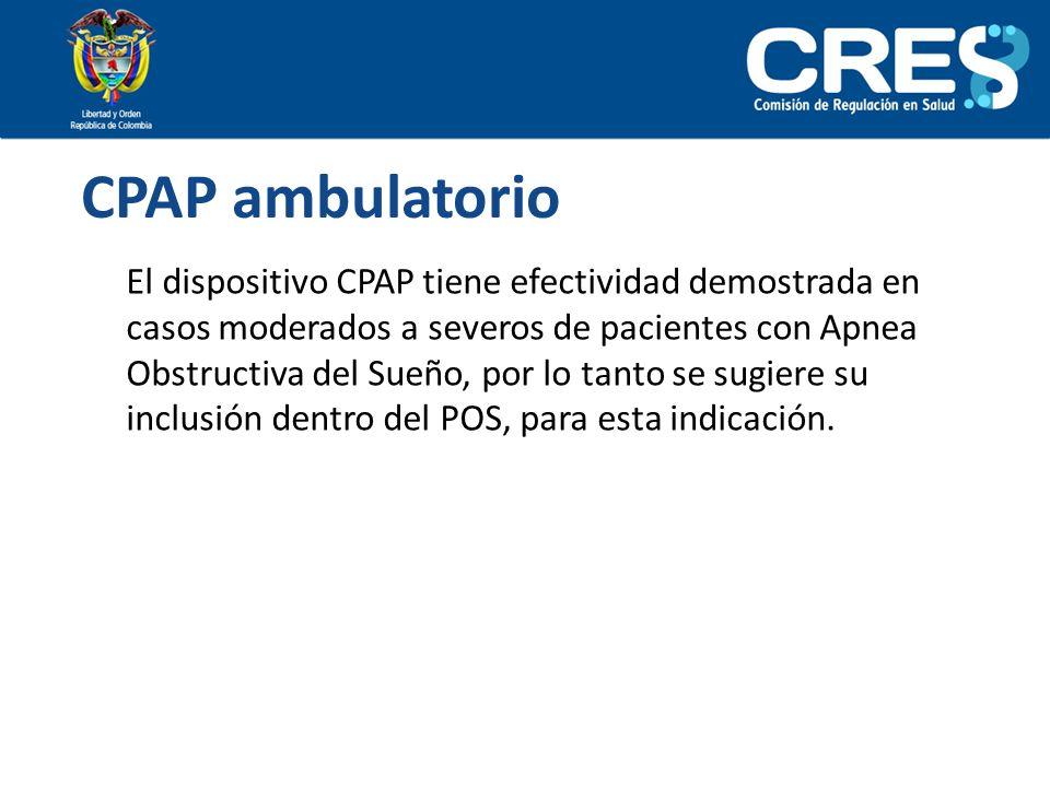 CPAP ambulatorio El dispositivo CPAP tiene efectividad demostrada en casos moderados a severos de pacientes con Apnea Obstructiva del Sueño, por lo ta