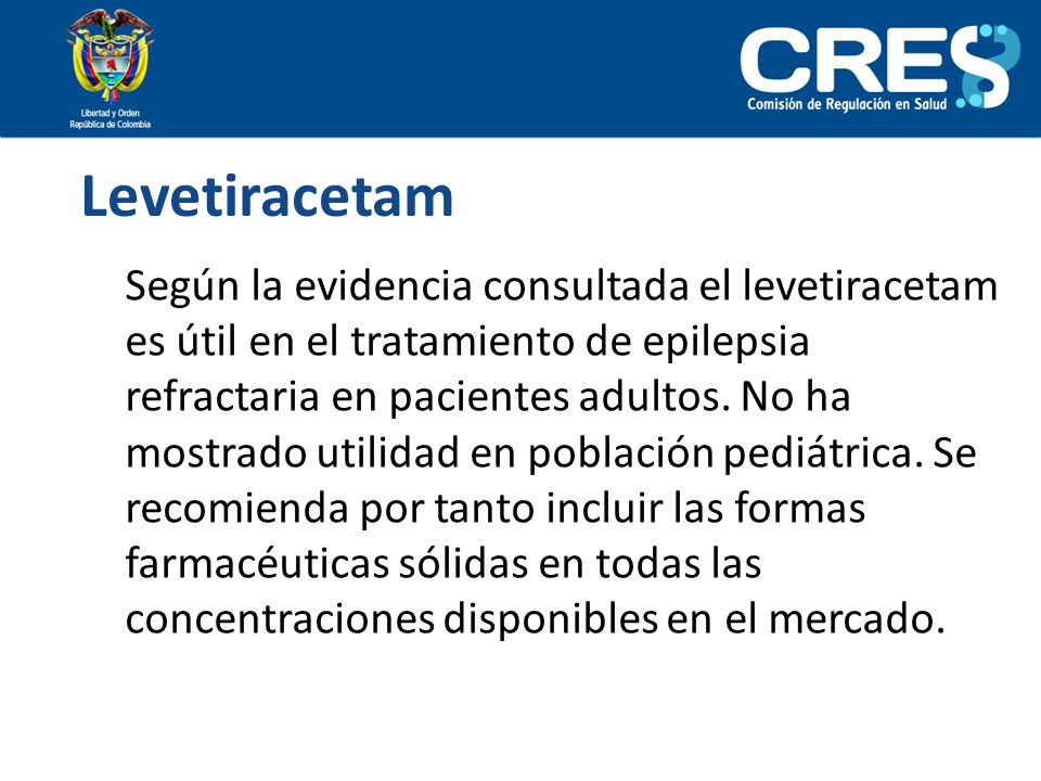Levetiracetam Según la evidencia consultada el levetiracetam es útil en el tratamiento de epilepsia refractaria en pacientes adultos. No ha mostrado u