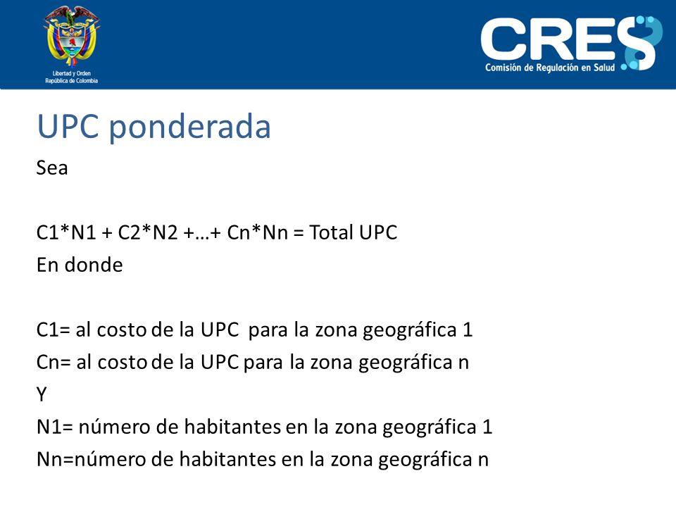 UPC ponderada Sea C1*N1 + C2*N2 +…+ Cn*Nn = Total UPC En donde C1= al costo de la UPC para la zona geográfica 1 Cn= al costo de la UPC para la zona ge