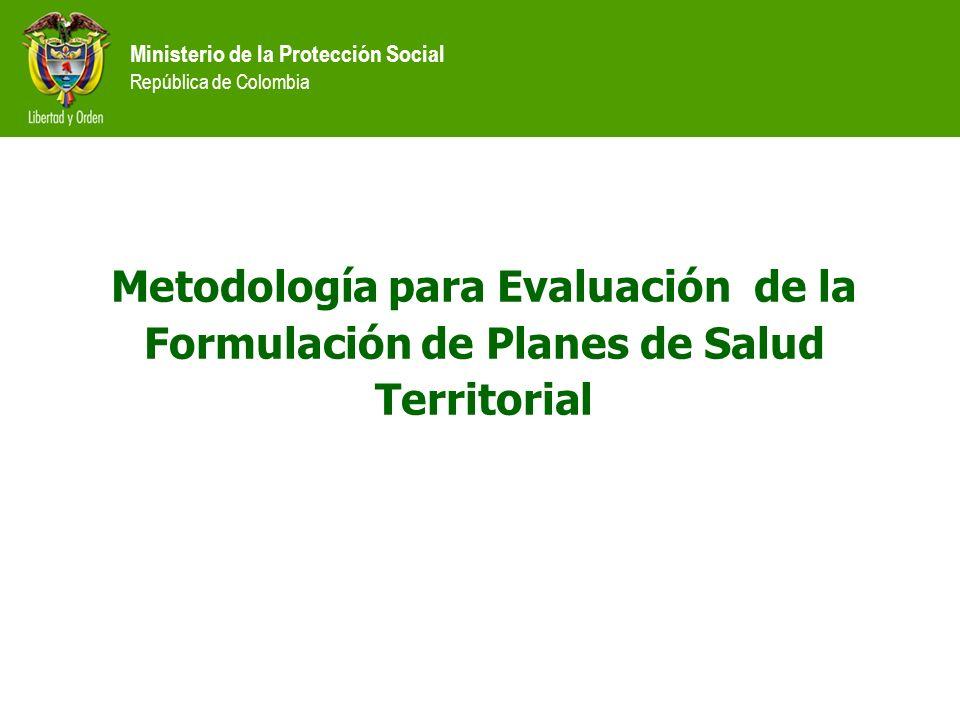 Ministerio de la Protección Social República de Colombia Metodología para Evaluación de la Formulación de Planes de Salud Territorial