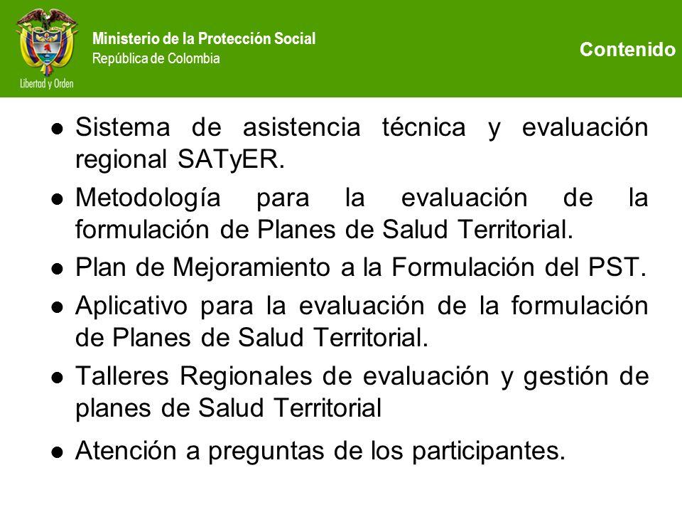 Ministerio de la Protección Social República de Colombia SISTEMA DE ASISTENCIA TECNICA Y EVALUACION REGIONAL SATyER