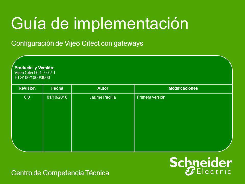 Schneider Electric 2 - Centro Competencia Técnica Jaume PadillaVersión 0 Introducción Esta guía está prevista que sea una ayuda para la correcta comunicación entre el SCADA Vijeo Citect y dispositivos aguas abajo con gateways intermedios.