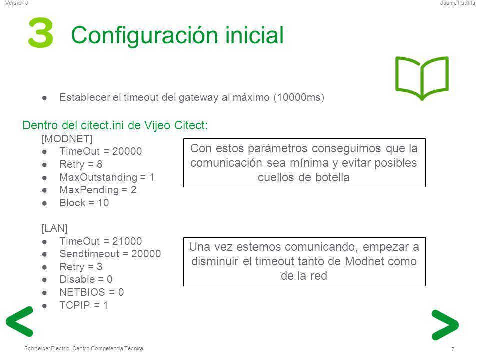 Schneider Electric 7 - Centro Competencia Técnica Jaume PadillaVersión 0 Configuración inicial Establecer el timeout del gateway al máximo (10000ms) D