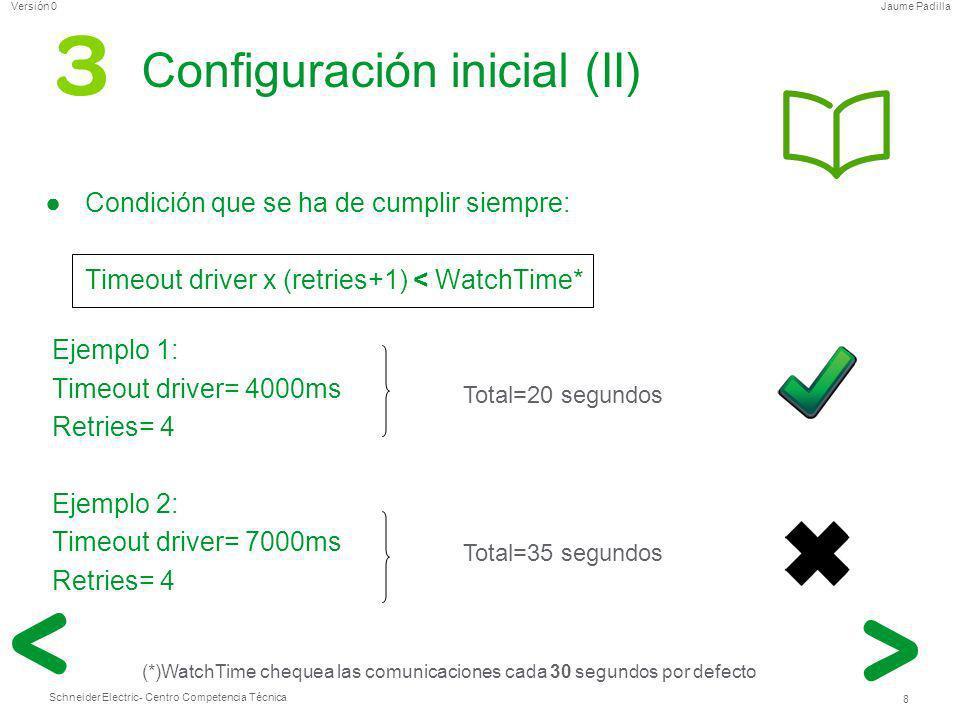 Schneider Electric 9 - Centro Competencia Técnica Jaume PadillaVersión 0 Configuración inicial (III) Condición que se ha de cumplir siempre: Una vez ya no tengamos cortes de comunicación, reducir el timeout del gateway Ejemplos (para una velocidad del bus a 9600 baudios): Timeout driver > Timeout de la pasarela Ethernet-SerialSerial-Ethernet