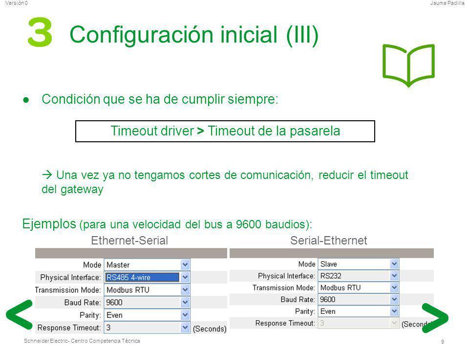 Schneider Electric 9 - Centro Competencia Técnica Jaume PadillaVersión 0 Configuración inicial (III) Condición que se ha de cumplir siempre: Una vez y