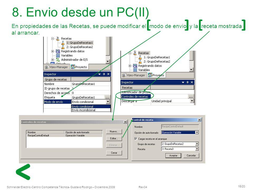 Schneider Electric 15/20 -Centro Competencia Técnica- Gustavo Rodrigo – Diciembre.2009 Rev04 En propiedades de las Recetas, se puede modificar el modo