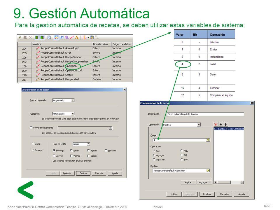 Schneider Electric 16/20 -Centro Competencia Técnica- Gustavo Rodrigo – Diciembre.2009 Rev04 Para la gestión automática de recetas, se deben utilizar