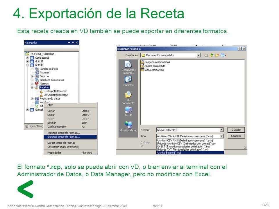 Schneider Electric 6/20 -Centro Competencia Técnica- Gustavo Rodrigo – Diciembre.2009 Rev04 Esta receta creada en VD también se puede exportar en dife