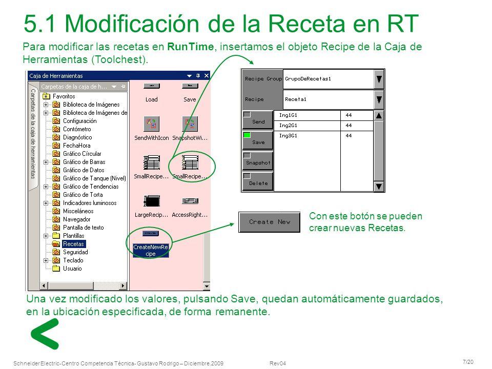 Schneider Electric 7/20 -Centro Competencia Técnica- Gustavo Rodrigo – Diciembre.2009 Rev04 Para modificar las recetas en RunTime, insertamos el objet
