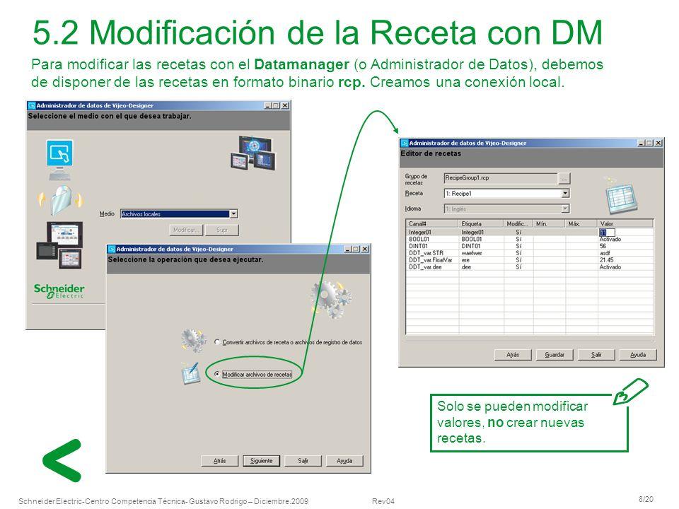 Schneider Electric 8/20 -Centro Competencia Técnica- Gustavo Rodrigo – Diciembre.2009 Rev04 Para modificar las recetas con el Datamanager (o Administr