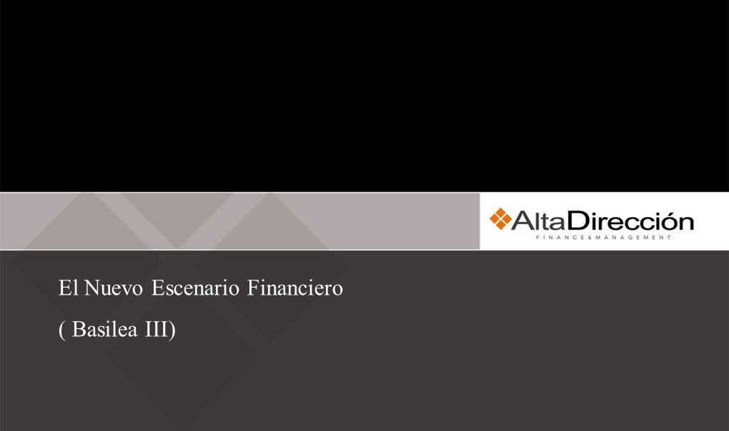 El Nuevo Escenario Financiero ( Basilea III)