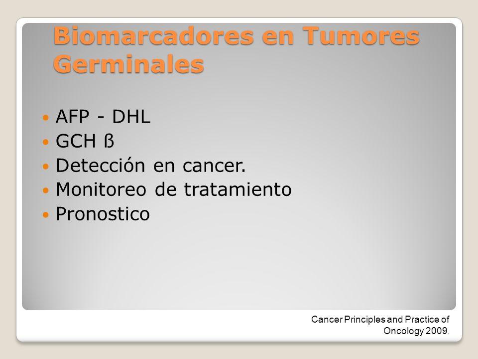 Biomarcadores en Tumores Germinales AFP - DHL GCH ß Detección en cancer. Monitoreo de tratamiento Pronostico Cancer Principles and Practice of Oncolog