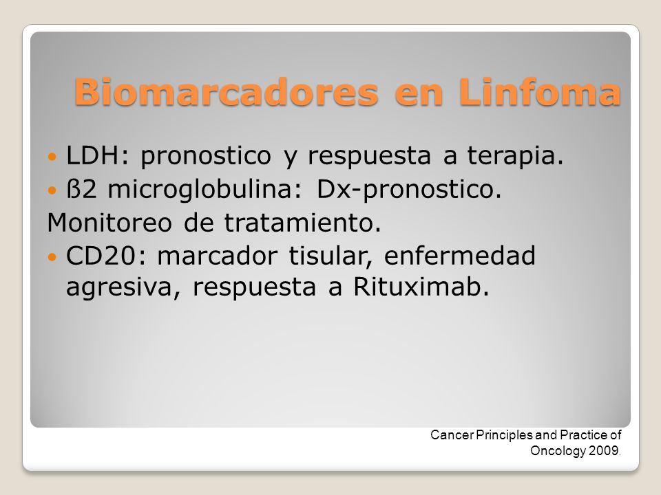 Biomarcadores en Linfoma LDH: pronostico y respuesta a terapia. ß2 microglobulina: Dx-pronostico. Monitoreo de tratamiento. CD20: marcador tisular, en