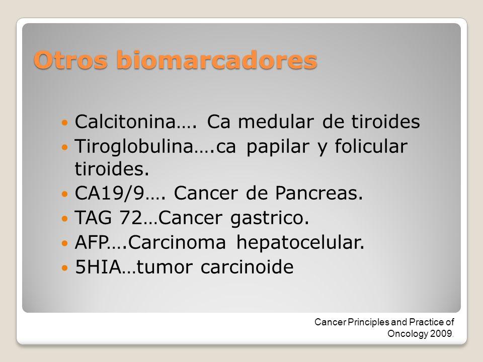 Otros biomarcadores Calcitonina…. Ca medular de tiroides Tiroglobulina….ca papilar y folicular tiroides. CA19/9…. Cancer de Pancreas. TAG 72…Cancer ga