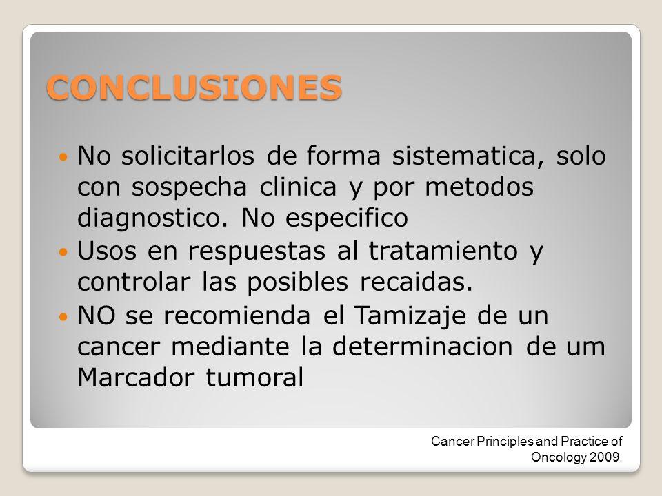 CONCLUSIONES No solicitarlos de forma sistematica, solo con sospecha clinica y por metodos diagnostico. No especifico Usos en respuestas al tratamient