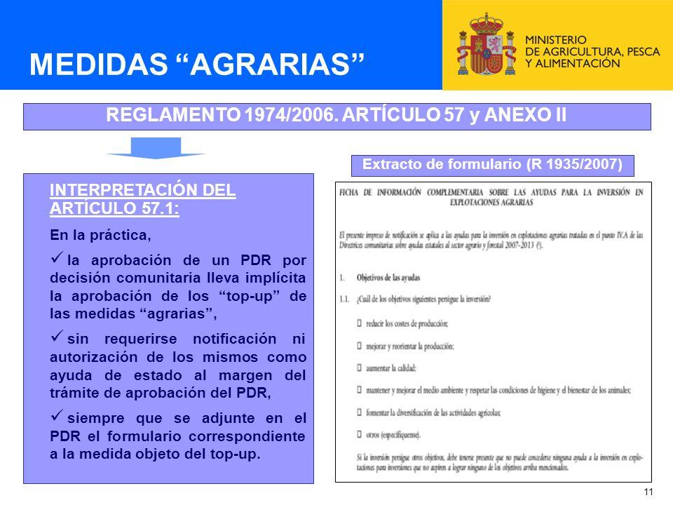 11 MEDIDAS AGRARIAS REGLAMENTO 1974/2006. ARTÍCULO 57 y ANEXO II INTERPRETACIÓN DEL ARTÍCULO 57.1: En la práctica, la aprobación de un PDR por decisió