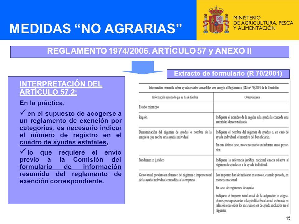 15 MEDIDAS NO AGRARIAS REGLAMENTO 1974/2006. ARTÍCULO 57 y ANEXO II INTERPRETACIÓN DEL ARTÍCULO 57.2: En la práctica, en el supuesto de acogerse a un